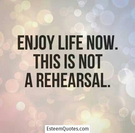 life is not a rehearsal quote