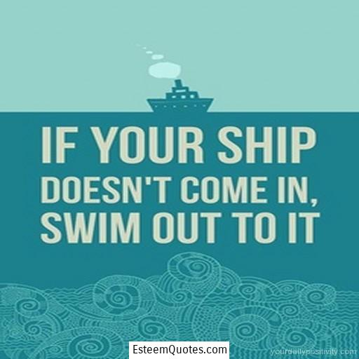 quote about ship coming in