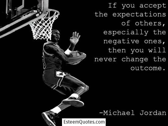 michael jordan if you accept the expectations of others quote
